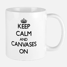 Keep Calm and Canvases ON Mugs