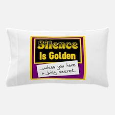 Silence Is Golden Pillow Case