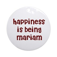 happiness is being Mariam Ornament (Round)
