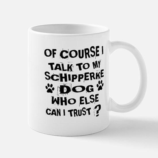 Of Course I Talk To My Schipperk Mug