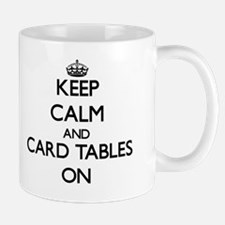 Keep Calm and Card Tables ON Mug