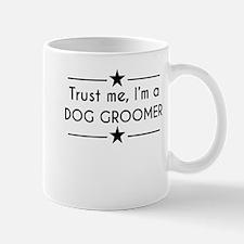 Trust Me Im A Dog Groomer Mugs