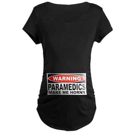 Warning Paramedics Make Me Horny Maternity Dark T-