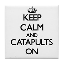 Keep Calm and Catapults ON Tile Coaster