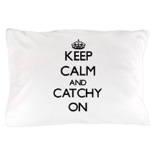 Keep Calm and Catchy ON Pillow Case