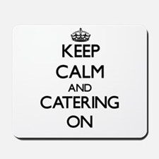 Keep Calm and Catering ON Mousepad