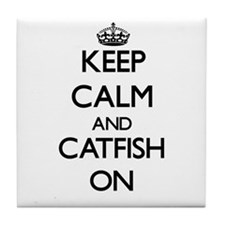 Keep Calm and Catfish ON Tile Coaster