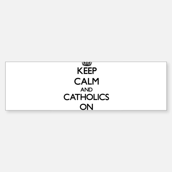 Keep Calm and Catholics ON Bumper Bumper Bumper Sticker