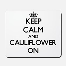 Keep Calm and Cauliflower ON Mousepad
