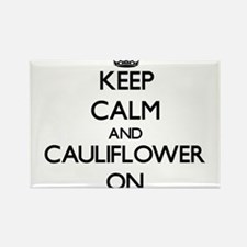Keep Calm and Cauliflower ON Magnets