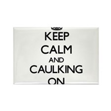 Keep Calm and Caulking ON Magnets