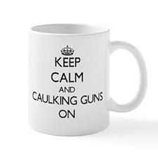 Keep Calm and Caulking Guns ON Mugs