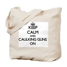 Keep Calm and Caulking Guns ON Tote Bag