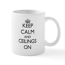 Keep Calm and Ceilings ON Mugs