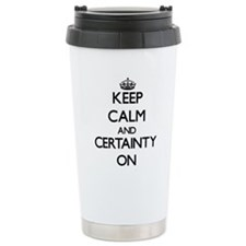 Keep Calm and Certainty Travel Mug