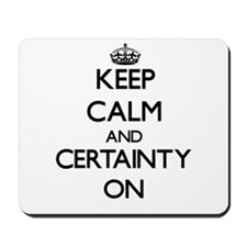 Keep Calm and Certainty ON Mousepad