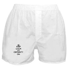 Keep Calm and Certainty ON Boxer Shorts