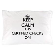 Keep Calm and Certified Checks ON Pillow Case