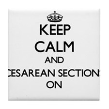 Keep Calm and Cesarean Sections ON Tile Coaster