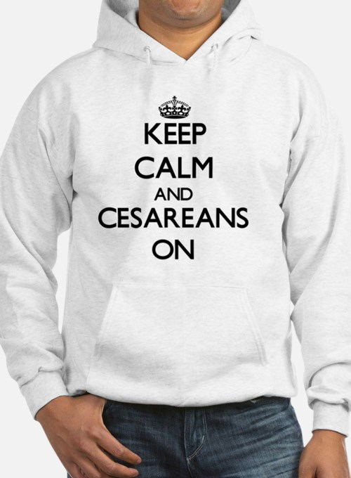 Keep Calm and Cesareans ON Hoodie