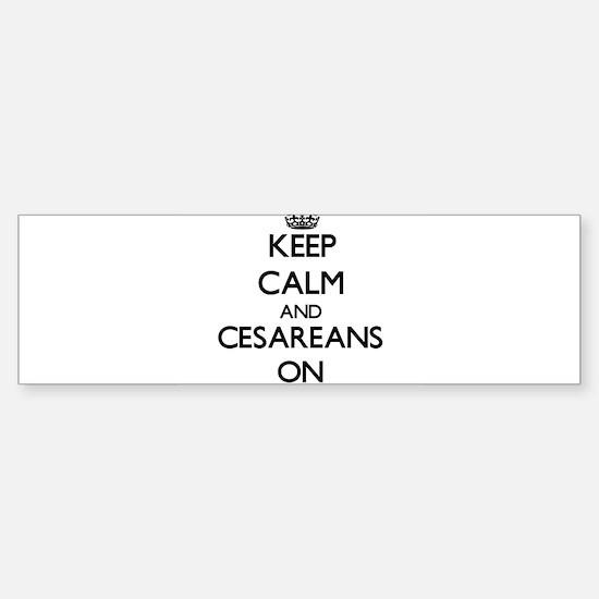 Keep Calm and Cesareans ON Bumper Bumper Bumper Sticker