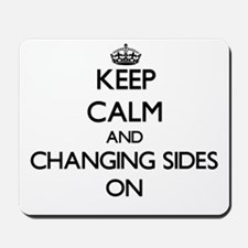 Keep Calm and Changing Sides ON Mousepad