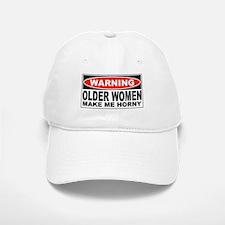 Warning Older Women Make Me Horny Baseball Baseball Cap