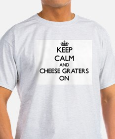 Keep Calm and Cheese Graters ON T-Shirt