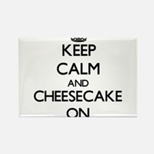 Keep Calm and Cheesecake ON Magnets