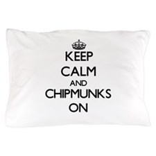Keep Calm and Chipmunks ON Pillow Case