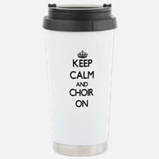Keep Calm and Choir ON Travel Mug