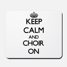 Keep Calm and Choir ON Mousepad