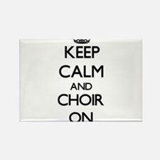 Keep Calm and Choir ON Magnets