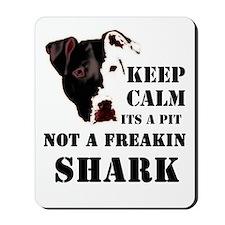 keep calm its a pit not a freakin shark Mousepad