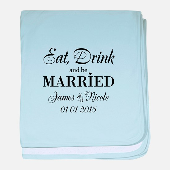 Eat drink and be married baby blanket
