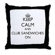 Keep Calm and Club Sandwiches ON Throw Pillow
