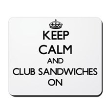 Keep Calm and Club Sandwiches ON Mousepad