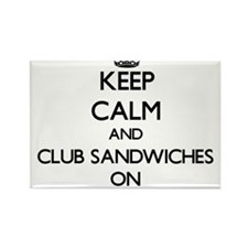 Keep Calm and Club Sandwiches ON Magnets