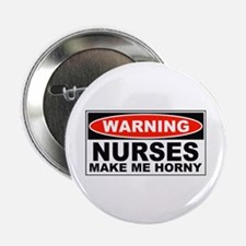 Warning Nurses Make Me Horny Button