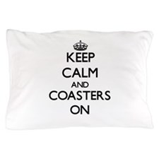 Keep Calm and Coasters ON Pillow Case