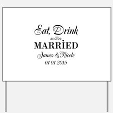 Eat drink and be married Yard Sign