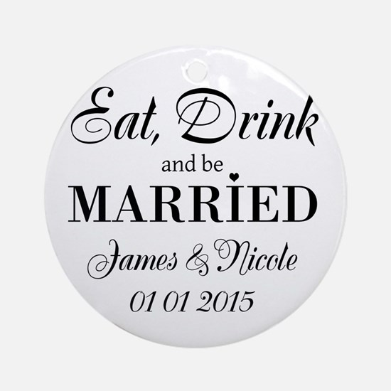 Eat drink and be married Ornament (Round)