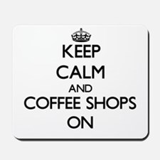 Keep Calm and Coffee Shops ON Mousepad