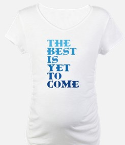 The best is yet to come. Shirt