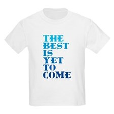 The best is yet to come. T-Shirt