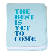 The best is yet to come. baby blanket
