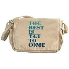 The best is yet to come. Messenger Bag