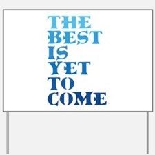 The best is yet to come. Yard Sign