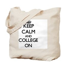 Keep Calm and College ON Tote Bag