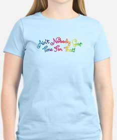 Aint Nobody Got Time For That! T-Shirt